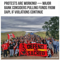 "TheFreeThoughtProject.com- While election madness reached full tilt in recent days, opposition to the Dakota Access Pipeline experienced a quiet victory — Norway's largest bank, DNB, will consider pulling its hefty investment in the project if concerns from the StandingRockSiouxTribe are not addressed. DNB, EcoWatch reports, has reportedly loaned around $350 million to Energy Transfer Partners for the construction of the pipeline — fully 10 percent of the total cost — but is worried the rights of NativeAmericans are being trampled in the process. ""DNB looks with worry at how the situation around the pipeline in North Dakota has developed,"" the financier said in a statement cited by Reuters. ""The bank will therefore take initiative and use its position to bring about a more constructive process to find a solution to the conflict. ""If these initiatives do not give appeasing answers and results, DNB will consider its further involvement in the financing of the project."" Apprehension over solicitous violence police have employed against the Standing Rock Sioux water protectors and their supporters drove the bank to review its investment in the enormously controversial pipeline. Multiple clashes between law enforcement and peaceful opposition finally began leading international headlines after American corporate media largely ignored escalating tensions. Standing Rock Sioux Tribe members — and Indigenous peoples from First Nations around the planet, as well as activists and supporters — have occupied several camps along the Missouri River near Cannon Ball, North Dakota, since spring in an attempt to obstruct further construction of Dakota Access. NoDAPL waterislife: PROTESTS ARE WORKING!  MAJOR  BANK CONSIDERS PULLING FUNDS FROM  DAPLIF VIOLATIONS CONTINUE  THE  Seekthetrut TheFreeThoughtProject.com- While election madness reached full tilt in recent days, opposition to the Dakota Access Pipeline experienced a quiet victory — Norway's largest bank, DNB, will consider pulling its hefty investment in the project if concerns from the StandingRockSiouxTribe are not addressed. DNB, EcoWatch reports, has reportedly loaned around $350 million to Energy Transfer Partners for the construction of the pipeline — fully 10 percent of the total cost — but is worried the rights of NativeAmericans are being trampled in the process. ""DNB looks with worry at how the situation around the pipeline in North Dakota has developed,"" the financier said in a statement cited by Reuters. ""The bank will therefore take initiative and use its position to bring about a more constructive process to find a solution to the conflict. ""If these initiatives do not give appeasing answers and results, DNB will consider its further involvement in the financing of the project."" Apprehension over solicitous violence police have employed against the Standing Rock Sioux water protectors and their supporters drove the bank to review its investment in the enormously controversial pipeline. Multiple clashes between law enforcement and peaceful opposition finally began leading international headlines after American corporate media largely ignored escalating tensions. Standing Rock Sioux Tribe members — and Indigenous peoples from First Nations around the planet, as well as activists and supporters — have occupied several camps along the Missouri River near Cannon Ball, North Dakota, since spring in an attempt to obstruct further construction of Dakota Access. NoDAPL waterislife"