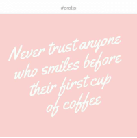 Anyoning:  #protip  Nar trust ajon  Never trust anyon  who smiles before  heir first cup  ins  coffe  confee