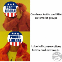 """(QB): PROUD  LIBERA  Condemn Antifa and BLM  as terrorist groups  PROUD  LIBERAL  Label all conservatives  Nazis and extremists,  Other98  で,Logic"""" (QB)"""