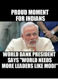 """Memes, Bank, and Banks: PROUD MOMENT  FOR INDIANS  WORLD BANK PRESIDENT  SAYS WORLD NEEDS  MORE LEADERS LIKE MODI"""""""