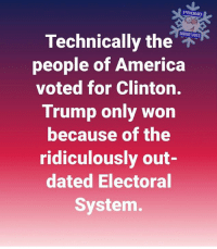 America, Memes, and Trump: PROUD  Technically the  people of America  voted for Clinton.  Trump only won  because of the  ridiculously out-  dated Electoral  System. A reminder.