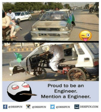 Be Like, Meme, and Memes: Proud to be an  Engineer.  Mention a Engineer.  @DESIFUN @DESIFUN @DESIFUN DESIFUN.COM Twitter: BLB247 Snapchat : BELIKEBRO.COM belikebro sarcasm meme Follow @be.like.bro
