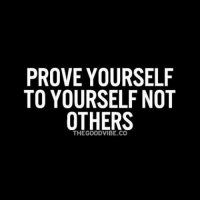 PROVE YOURSELF  TO YOURSELF NOT  OTHERS  THE GOOD VIBE CO Prove yourself to yourself not others. motivation opportunity business failure faith discipline gratitude leadership entrepreneur entrepreneurship vision positivity character positivevibes books love happiness quotes motivationalquotes inspire hardwork humility bookstagram wisdom instagram lifeqoute thankyou thankful