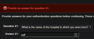 ...while applying to the university's Computer Science program: Provide an answer for question #1.  Provide answers for your authentication questions before continuing. These a  Question #1:  What is the name of the hospital in which you were born?  Answer #1  null ...while applying to the university's Computer Science program