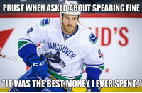 Brandon Prust is savage  😂😂: PRUST WHEN ASKEDABOUT SPEARING FINE  JD'S  IT WAS THE BEST MONEY EVER SPENT Brandon Prust is savage  😂😂