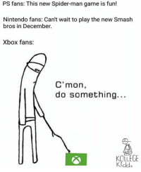 new spider man: PS fans: This new Spider-man game is fun!  Nintendo fans: Can't wait to play the new Smash  bros in December.  Xbox fans:  C' mon,  do something...  KOLLEGE  Kidde