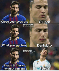 Memes, 🤖, and Dark: PSG  Close your eyes bro  Ok bro  0TrollFootb  SG  TheTrollFootball Insto  What you see bro?  Dark bro  TrollFootball  oTheTrollFootball Insta  That's El Clasico  without you bro  Fly  Emir Bro The feels 😯😢😂
