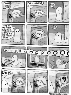Okay, Haunting, and Com: PSSSST  HEY WAKE UP  HEY  HE  THIS IS  My FIRST  HAUNTING  SoIm JUST.  GOING TO  Go AHEAD  OKAY  ОКАУ  attle  rattle  Oooo  FEELAFRAIDCOmiC.com A haunting 101