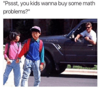 "Memes, Kids, and Math: ""Pssst, you kids wanna buy some math  problems?""  drgrayfang"