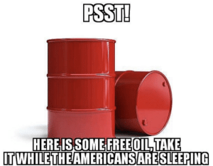 Free, This, and Just: PSST!  HERE IS SOME FREE OIL,TAKE  ITWHILETHEAMERICANSARESLEEPING imma just leave this here