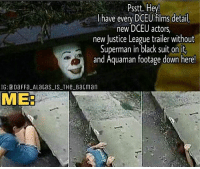 That's all I need from SDCC. Batman Superman WonderWoman TheFlash GreenLantern Aquaman Cyborg Shazam MartianManHunter GreenArrow BlackCanary Mera JusticeLeague Darkseid SteppenWolf LexLuthor DCEU SuicideSquad Joker HarleyQuinn Deathstroke Deadshot Nightwing RedHood SDCC: Psstt. Hey  have every DCEU ilms detail,  new DCEU actors,  new Justice League trailer without  Superman in black suit on it,  and Aquaman footage down here!  IG: DaFFa_ALatasIS THeBacman  ME: That's all I need from SDCC. Batman Superman WonderWoman TheFlash GreenLantern Aquaman Cyborg Shazam MartianManHunter GreenArrow BlackCanary Mera JusticeLeague Darkseid SteppenWolf LexLuthor DCEU SuicideSquad Joker HarleyQuinn Deathstroke Deadshot Nightwing RedHood SDCC