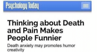 "Funny, Anxiety, and Death: Psuchology Toda  Thinking about Death  People Funnier  and Pain Makes  Death anxiety may promotes humor  creativity ""Why are u so funny?"" https://t.co/cvg04E2N2l"