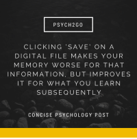Tumblr, Blog, and Information: PSYCH 2G 0  CLICKING SAVE' ON A  DIGITAL FILE MAKES YOUR  MEMORY WORSE FOR THAT  INFORMATION, BUT IMPROVES  IT FOR WHAT YOU LEARN  SUBSEQUENTLY  CONCISE PSYCHOLOGY POST psych2go:  If you like these posts, follow @psych2go.