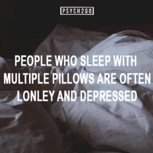 Tumblr, Blog, and Http: PSYCH260  PEOPLE WHO SLEEP WITH  MULTIPLE PILLOWS ARE OFTEN  LONLEY AND DEPRESSED psych2go:   If you like more posts like these, follow us @psych2go  Ooops