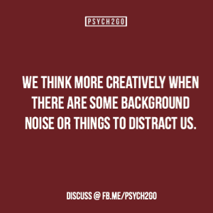 anerdquemoraaolado: psych2go:  Source | Facebook The source article references studies that suggest that having some background noise can help you think. Let us know if you think this is true!   That's my writing process, really : PSYCH2GO  WE THINK MORE CREATIVELY WHEN  THERE ARE SOME BACKGROUND  NOISE OR THINGS TO DISTRACT US  DISCUSS @FB.ME/PSYCH2GO anerdquemoraaolado: psych2go:  Source | Facebook The source article references studies that suggest that having some background noise can help you think. Let us know if you think this is true!   That's my writing process, really