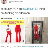 Friends, Fucking, and Ironic: @psychedelime  seriously ???? do @OfficialPLT think  am fucking slenderman  PRETTYLITTLETHING  血a  HURRYI ORDER WITHIN 0OH 25M 30S  UPTO 50% OFF EVERYTHING. + £1.99 UK NEXT  DAY DELIVERY  24/11/2017, 13:38 from Musselburgh, Scotland I just went through all my old friends instagrams and messages we used to have and now I made my self sad I miss them so im gonna go cry myself to sleep now