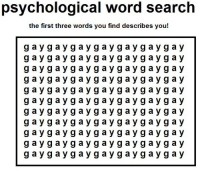 Lmao, Target, and Tumblr: psychological word search  the first three words you find describes you!  g a y g aygaygay gaygaygay  g a y g aygaygay gaygaygay  g a y g aygaygay gaygaygay  g a y g aygaygay gaygaygay  g a y g aygaygay gaygaygay  g a y g aygaygay gaygaygay  g a y g aygaygay gaygaygay  g a y g aygaygay gaygaygay  g a y g aygaygay gaygaygay  g a y g aygaygay gaygaygay  g a y g aygaygay gaygaygay we-cannot-have-nice-things: fooferdoodle:  andrusi:  well I guess I'm an ayg, whatever the hell that is    There is no escape   lmao