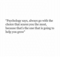 "The Choice: ""Psychology says, always go with the  choice that scares you the most,  because that's the one that is going to  help you grow"""