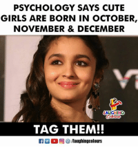 Cute, Girls, and Psychology: PSYCHOLOGY SAYS CUTE  GIRLS ARE BORN IN OCTOBER,  NOVEMBER & DECEMBER  AUGHING  4  TAG THEM.  R M。回參/laughingcolours