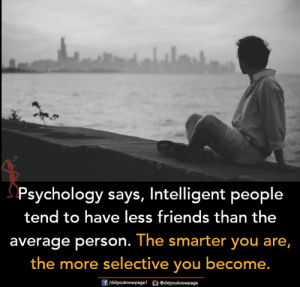 Average Person: Psychology says, Intelligent people  tend to have less friends than the  average person. The smarter you are,  the more selective you become.  f/didyouknowpage @didyouknowpage