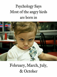 Angry: Psychology Says  Most of the angry birds  are born in  February, March, July,  & October
