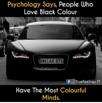 Black: Psychology Says, People Who  Love Black Colour  BHHBAR 876  Th  eFeelings.com  If CO TrueFeelings,TF  Have The Most Colourful  Minds.