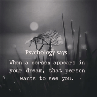 Psychology, Dream, and You: Psychology says  When a person appears in  your dream, that person  wants to see you. '
