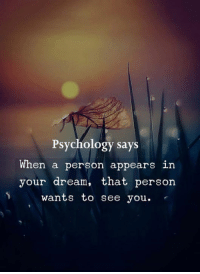Memes, Psychology, and 🤖: Psychology says  When a person appears in  your dream, that person  S wants to see you.