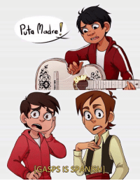 [Gasp in Spanish]: Pta Madre?  GASPS IS SPANISH [Gasp in Spanish]