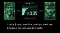 Snake, Dank Memes, and Private: PTT  40.85  MEMORY  Snake l can t see the post you sent me  because the account is private