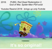 God, Ps4, and Spider: PUBG, Red Dead Redemption 2,  God of War, Spider-Man PS4 exist  2018:  Youtube Rewind 2018: brings up only Fortnite  It's so original