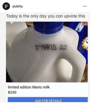 Lol, Memes, and Reddit: pubity  Today is the only day you can upvote this  15 22  05041  BEST  limited edition Mario milk  $240  ASK FOR DETAILS Lol they didn't even take effort to steal reddit memes