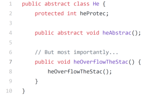heProtec: public abstract class He  1  protected int heProtec;  2  3  public abstract void heAbstrac();  4  // But most importantly...  6  public void heOverflowTheStac() {  heOverflowTheStac();  8  }  10  Ln  O N heProtec