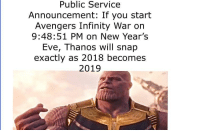 Avengers, Infinity, and Thanos: Public Service  Announcement: If you start  Avengers Infinity War on  9:48:51 PM on New Year's  Eve, Thanos will snap  exactly as 2018 becomes  2019 This is very important