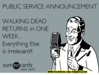 Memes, 🤖, and Irrelevant: PUBLIC SERVICE ANNOUNCEMENT  WALKING DEAD  RETURNS in ONE  WEEK.  Everything Else  is Irrelevant!!  somee cards  user card.  WWW.FACE800K.COM/DEADTALKING -Glenn