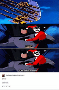 Funny, Savage, and Soon...: PUDDIN'  At this point he probably is  thefingerfuckingfemalefury  Bruce  Seriously  TOO SOON Bruce u savage