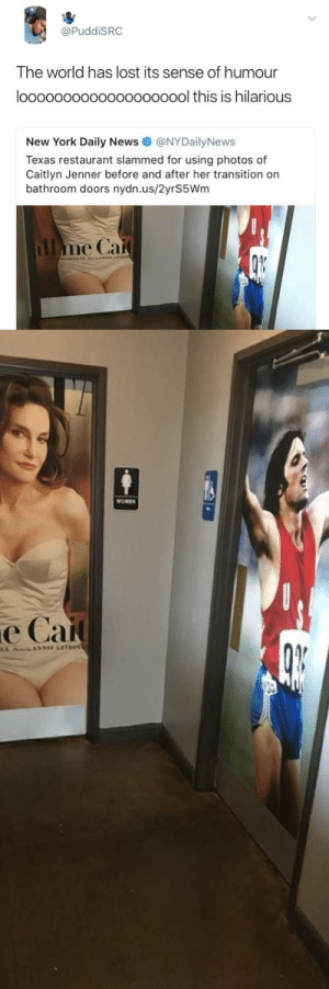 Whats the problem here? 😂: @PuddiSRC  The world has lost its sense of humour  loooooooooooooooooool this is hilarious  New York Daily News @NYDailyNews  Texas restaurant slammed for using photos of  Caitlyn Jenner before and after her transition on  bathroom doors nydn.us/2yrS5Wm  OMEN  е Сай Whats the problem here? 😂