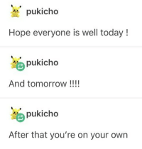 hope all is well: pukicho  Hope everyone is well today!  pukicho  And tomorrow !!!  pukicho  After that you're on your own