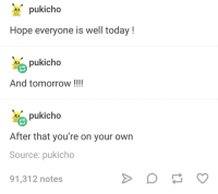 hope all is well: pukicho  Hope everyone is well today !  pukicho  And tomorrow !!!  pukicho  After that you're on your own  Source: pukicho  91,312 notes
