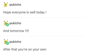 Pukicho leaves us in the dust again: pukicho  Hope everyone is well today !  pukicho  And tomorrow !!!!  pukicho  After that you're on your own Pukicho leaves us in the dust again