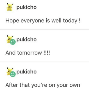 Dank, Memes, and Target: pukicho  Hope everyone is well today!  pukicho  And tomorrow !!  pukicho  After that you're on your own me irl by SCBeauty MORE MEMES