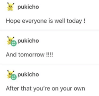 hope all is well: pukicho  Hope everyone is well today!  pukicho  And tomorrow!!!!  pukicho  After that you're on your owrn