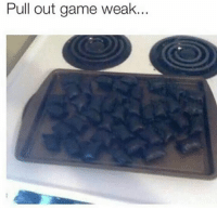 Pull Out Game: Pull out game weak...