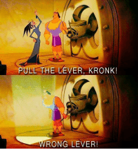 Kronk: PULL THE LEVER, KRONK  RONG LEVER!
