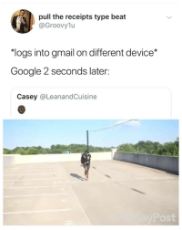 Google, Gmail, and Girl Memes: pull the receipts type beat  @Groovy1u  *logs into gmail on different device*  Google 2 seconds later:  Casey @LeanandCuisine  ost 😂😂😂😂😂