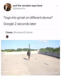 "They dont even let you login completely before they notify you (via /r/BlackPeopleTwitter): pull the receipts type beat  @Groovylu  ""logs into gmail on different device*  Google 2 seconds later:  Casey @LeanandCuisine  ost They dont even let you login completely before they notify you (via /r/BlackPeopleTwitter)"