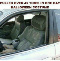 Halloween, Memes, and Halloween Costumes: PULLED OVER 45 TIMES IN ONE DAY  HALLOWEEN COSTUME Abahah this is a funny costume  G
