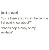 """Friends, Lit, and Mixtapes: pulled over]  """"Sir is there anything in the vehicle  I should know about?""""  *hands cop a copy of my  mixtape MIXTAPE TOO LIT😂🔥 @funnyblack.s ➡️ TAG 5 FRIENDS ➡️ TURN ON POST NOTIFICATIONS"""