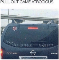 Funny, Pullout Game, and Game: PULLOUT GAME ATROCIOUS  PATHFINDER