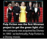 Pulp Fiction: Pulp Fiction was the first Miramax  project to get the green light after  the company was acquired by Disney  in 1993 so technically, Pulp Fiction is  a Disney movie.